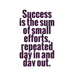 #MondayMotivation Success is the sum of small efforts, repeated day in and day out. #quotes