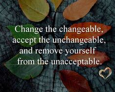 Change the changeable, accept the unchangeable, and remove yourself from the unacceptable.  #westcoastaromatherapy #learnaromatherapy #learnaboutessentialoils #aromatherapycourses #aromatherapyschool #1iloveessentialoils #essentialoils4everyone