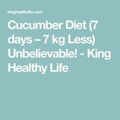Cucumber Diet (7 days – 7 kg Less) Unbelievable! - King Healthy Life