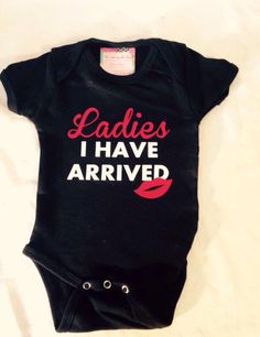 Ladies, I Have Arrived Onesie, Baby Boy Creeper, kiss by TheLittleSparkleShop on Etsy https://www.etsy.com/listing/233582917/ladies-i-have-arrived-onesie-baby-boy