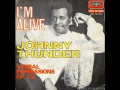 Johnny Thunder - I'm Alive  (I dare you to listen, and not feel the aliveness! This song is awesome!)