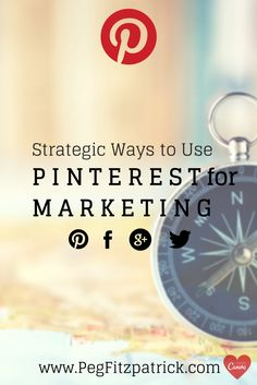 "SOCIAL MEDIA - ""12 Most Strategic Ways to Use Pinterest for Marketing http://pegfitzpatrick.com/2014/05/05/12-strategic-ways-use-pinterest-marketing/""."