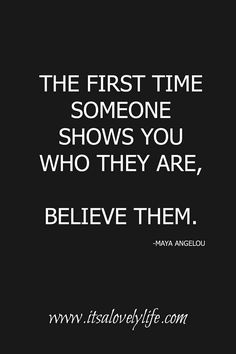 The first time someone shows you who they are...