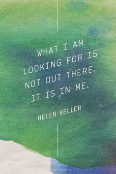 What I am looking for is not out there. It is in me. - Helen Keller | Gene made this with Spoken.ly