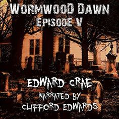 Brian's Book Blog Review of Audiobook: Wormwood Dawn Episode V by Edward Crae (Narrated by Clifford Edwards) | Check back daily for more Audiobook reviews of Sci-Fi, Post-Apocalyptic, and more.