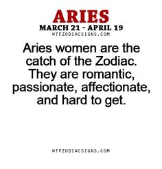 "Aries women are the catch of the Zodiac. They are romantic, passionate, affectionate, and ""hard to get."" - WTF Zodiac Signs Daily Horoscope!"
