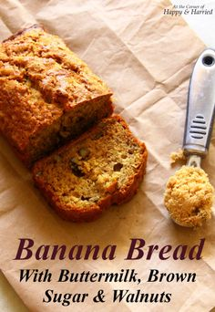 Banana Bread With Buttermilk, Brown Sugar & Walnuts - absolutely the BEST!!!