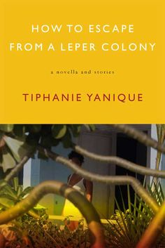 How to Escape from a Leper Colony by Tiphanie  Yanique. #NYSWInst #TiphanieYanique