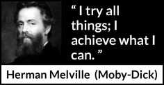 Herman Melville - Moby-Dick - I try all things; I achieve what I can.