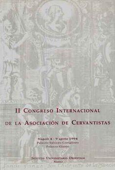 II Congreso Internacional de la Asociación de Cervantistas : Napoli 4-9 aprile 1994 Palazzo Saluzzo Corigliano, Palazzo Giusso - Napoli : Istituto Universitario Orientale, 1994