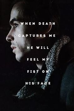 When death captures me he will feel my fist on his face. ~The Book Thief