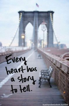 Every heart has a story to tell. Some have wings, some are torn at the seams, and some just sit there on the shelf. - Sara Haze