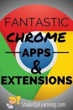 Fantastic Chrome Apps & Extensions   technology in the classroom   #googleedu #chrome #edtech
