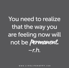 You-need-to-realize-that-the-way-you-are-feeling-now-will-not-be