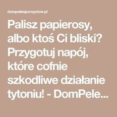 Palisz papierosy, albo ktoś Ci bliski? Przygotuj napój, które cofnie szkodliwe działanie tytoniu! - DomPelenPomyslow.pl Healthy Tips, Healthy Recipes, Body Detox, Slow Food, Detox Recipes, Detox Drinks, Wellness, Fett, Fitness Inspiration