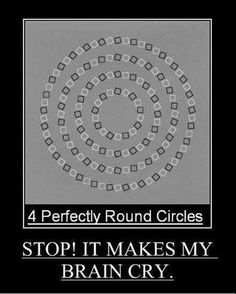 Optical Illusion are always fun to watch. Many of the optical Illusions will twist our mind. Here are few of such optical Illusions to twist your mind. Reto Mental, You Just Realized, Demotivational Posters, A Perfect Circle, Inner Circle, Mind Tricks, Eye Tricks, Illusion Art, Illusion Drawings