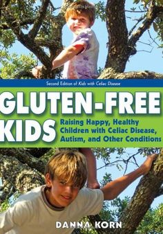 Gluten-Free Kids: Raising Happy, Healthy Children with Celiac Disease, Autism, and Other Conditions $16.02