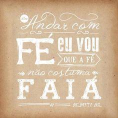 Andar com fé eu vou que a fé não costuma faiá... ♪♫