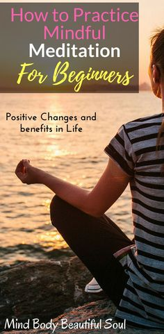 How to Practice Mindful Meditation For Beginners. Positive changes and benefits in life. Step by step process and tips for beginners. Positivity, brain function, and improves aspects of yourself/life. #meditation #mindfulmeditation #life #positive #stress #mentalhealth