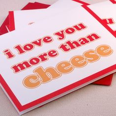 I love you more than cheese. that's saying something
