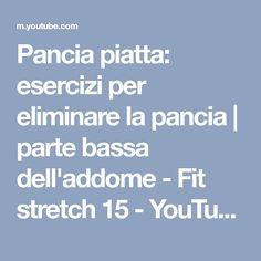 Pancia piatta: esercizi per eliminare la pancia | parte bassa dell'addome - Fit stretch 15 - YouTube