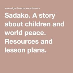 Sadako. A story about children and world peace. Resources and lesson plans.
