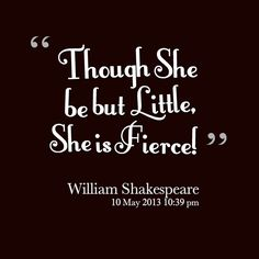 13313-though-she-be-but-little-she-is-fierce.png (612×612)