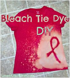Bleach Tie Dye DIY Breast Cancer Ribbon... Cute idea for summer activity with the girls :)