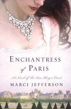 Historical Fiction 2015. Enchantress of Paris: A Novel of the Sun King's Court by Marci Jefferson.