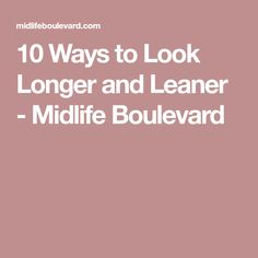 10 Ways to Look Longer and Leaner - Midlife Boulevard