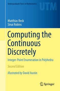 Computing the continuous discretely : integer-point enumeration in polyhedra  Second Edition Matthias Beck
