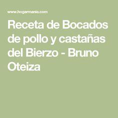 Receta de Bocados de pollo y castañas del Bierzo - Bruno Oteiza