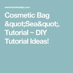 "Cosmetic Bag ""Sea"". Tutorial ~ DIY Tutorial Ideas!"