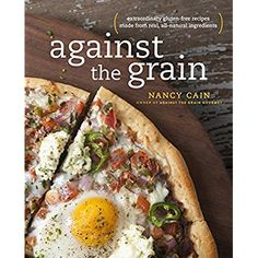 Against the Grain: Extraordinary Gluten-Free Recipes Made from Real, All-Natural Ingredients ** More info could be found at the image url.