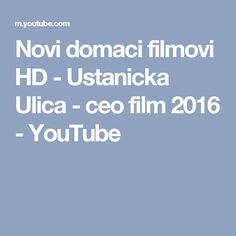 Novi domaci filmovi HD - Ustanicka Ulica - ceo film 2016 - YouTube