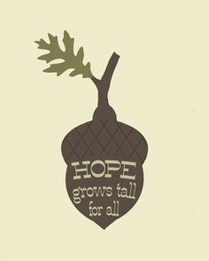 hope The Audacity Of Hope, Acorn And Oak, Mighty Oaks, Words Of Hope, How To Grow Taller, Printed Materials, Outdoor Life, Daily Quotes, Lettering