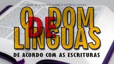O Dom de Línguas de acordo com as Escrituras - Série Espírito Santo (PAR...