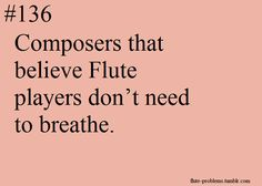 Flute problems...... and people wonder why I can talk so fast in such a short period of time
