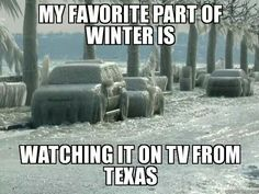 My favorite part of winter is watching it on TV from Texas. Texas Humor, Texas Funny, Texas Meme, Texas Quotes, Texas Winter, My Favorite Part, My Favorite Things, Texas Tattoos, Only In Texas