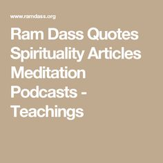 Ram Dass Quotes Spirituality Articles Meditation Podcasts - Teachings
