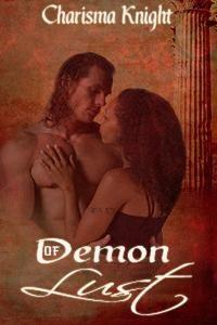 New Release http://www.amazon.com/Demon-Lust-Charisma-Knight-ebook/dp/B00QELKLX0/ref=la_B003GP13K2_1_8?s=books&ie=UTF8&qid=1417575162&sr=1-8