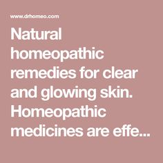 Natural homeopathic remedies for clear and glowing skin. Homeopathic medicines are effective in clearing pigmentation , acne scars and dark complexion