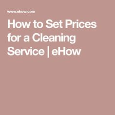How to Set Prices for a Cleaning Service | eHow