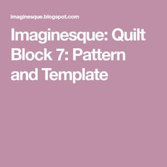 Imaginesque: Quilt Block 7: Pattern and Template