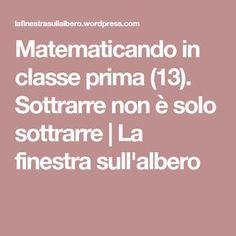 Matematicando in classe prima (13). Sottrarre non è solo sottrarre   La finestra sull'albero