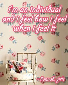 """I'm an individual and I feel how I feel when I feel it."" - Hannah     (LOVE her character!)"