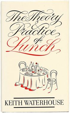 WATERHOUSE, Keith. The Theory & Practice of Lunch.  Michael Joseph. 1986. #cookery