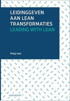 Leidinggeven aan lean transformaties : leading with lean -  Holt, Philip -  plaats 366.42 # Verandermanagement