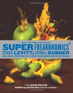 SuperFreakonomics, Illustrated edition: Global Cooling, Patriotic Prostitutes, and Why Suicide Bombers Should Buy Life Insurance by Steven D. Levitt http://www.amazon.com/dp/0061941220/ref=cm_sw_r_pi_dp_AKrItb00ZTFC81ET