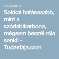 Sokkal hatásosabb, mint a szódabikarbóna, mégsem beszél róla senki! - Tudasfaja.com